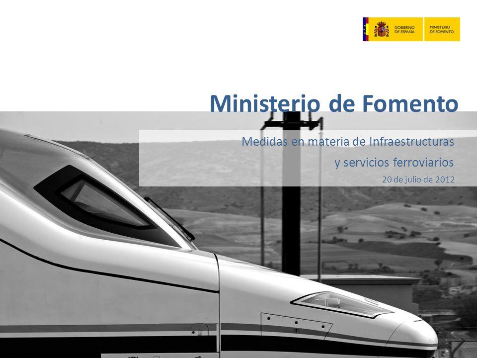 Medidas en materia de Infraestructuras y servicios ferroviarios 20 de julio de 2012 Ministerio de Fomento 1