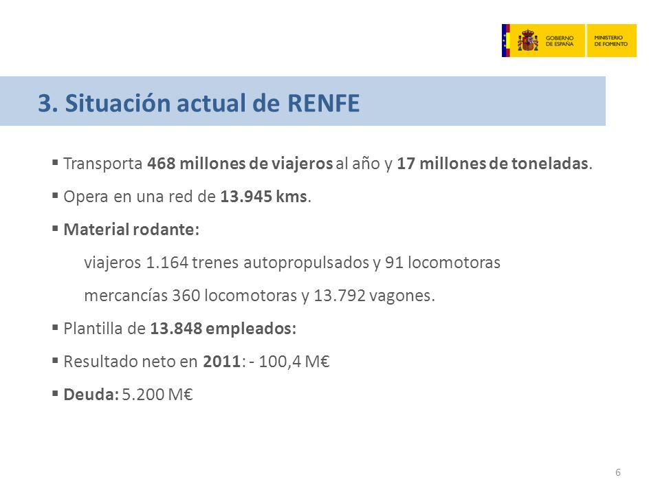 3. Situación actual de RENFE Transporta 468 millones de viajeros al año y 17 millones de toneladas.