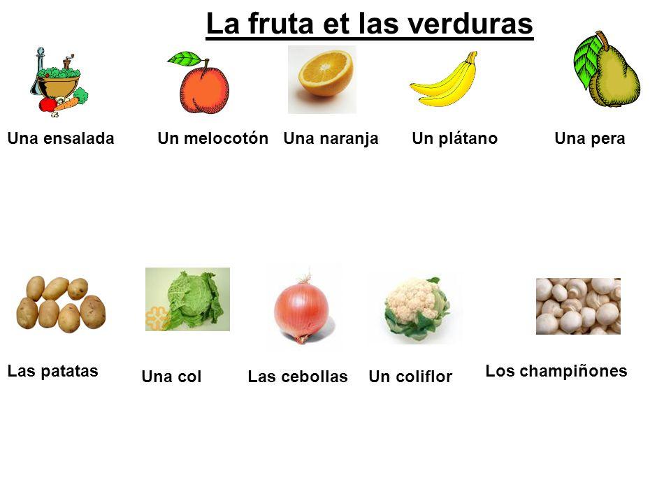 La fruta et las verduras Una ensalada Un melocotón Una naranja Un plátano Una pera Las patatas Una colLas cebollasUn coliflor Los champiñones