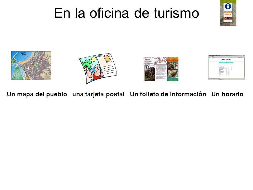 En la oficina de turismo Un mapa del pueblo una tarjeta postal Un folleto de información Un horario