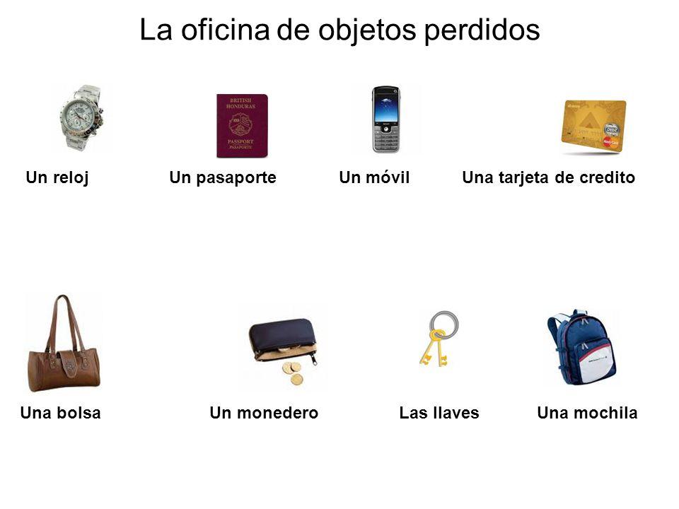 La oficina de objetos perdidos Un reloj Un pasaporte Un móvil Una tarjeta de credito Una bolsa Un monedero Las llaves Una mochila