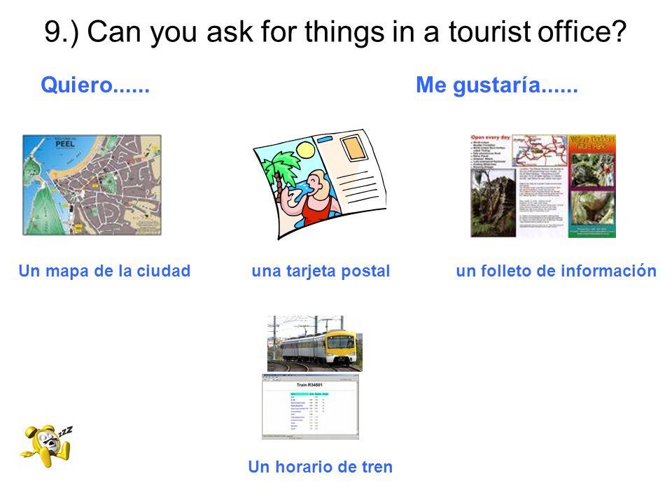9.) Can you ask for things in a tourist office? Quiero...... Me gustaría...... Un mapa de la ciudad una tarjeta postal un folleto de información Un ho