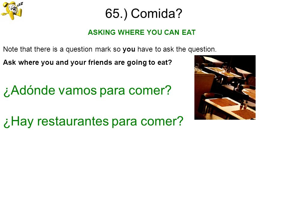 65.) Comida? Note that there is a question mark so you have to ask the question. Ask where you and your friends are going to eat? ASKING WHERE YOU CAN