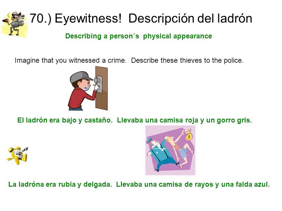 70.) Eyewitness! Descripción del ladrón Describing a person´s physical appearance El ladrón era bajo y castaño. Llevaba una camisa roja y un gorro gri