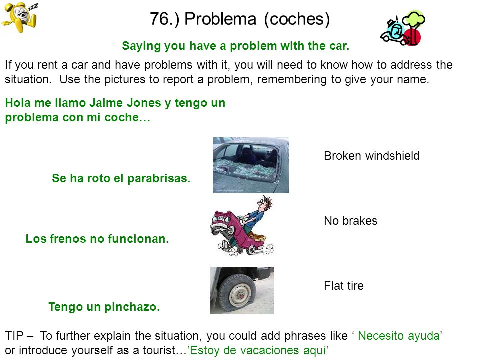 76.) Problema (coches) Saying you have a problem with the car. TIP – To further explain the situation, you could add phrases like Necesito ayuda or in