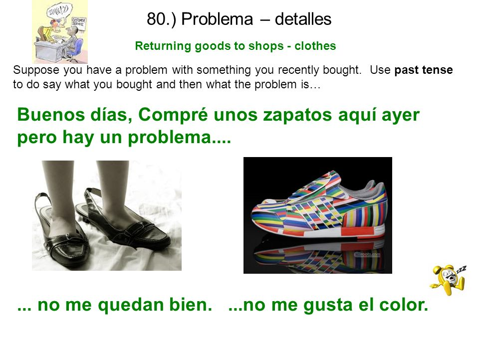 80.) Problema – detalles Returning goods to shops - clothes Suppose you have a problem with something you recently bought. Use past tense to do say wh