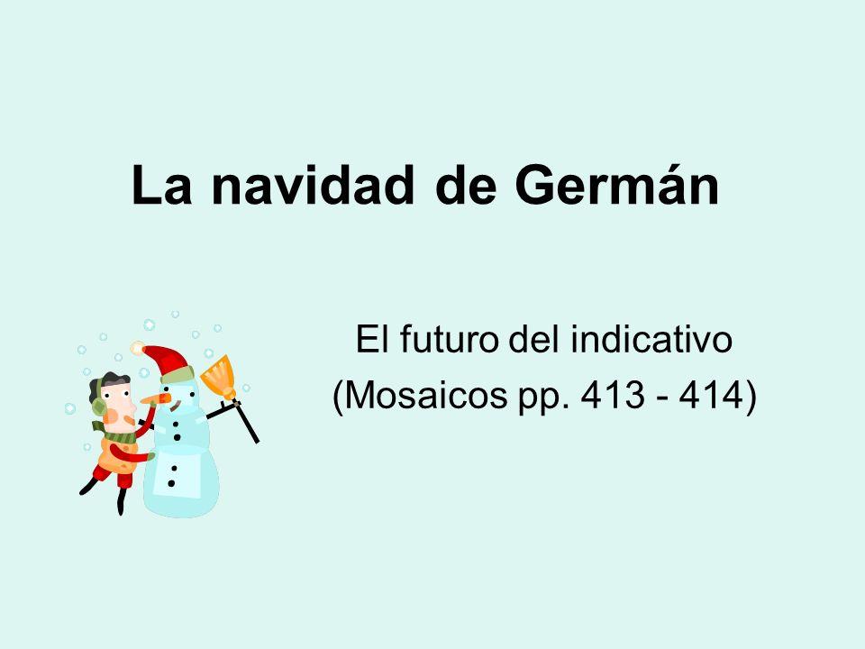 La navidad de Germán El futuro del indicativo (Mosaicos pp. 413 - 414)