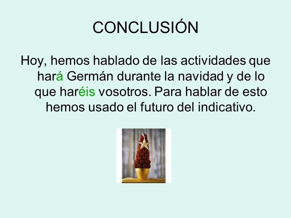 CONCLUSIÓN Hoy, hemos hablado de las actividades que hará Germán durante la navidad y de lo que haréis vosotros. Para hablar de esto hemos usado el fu