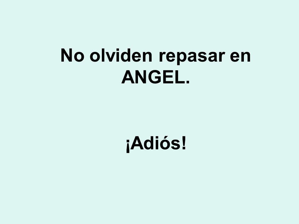 No olviden repasar en ANGEL. ¡Adiós!