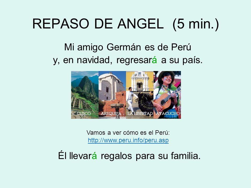 REPASO DE ANGEL (5 min.) Mi amigo Germán es de Perú y, en navidad, regresará a su país. Él llevará regalos para su familia. Vamos a ver cómo es el Per