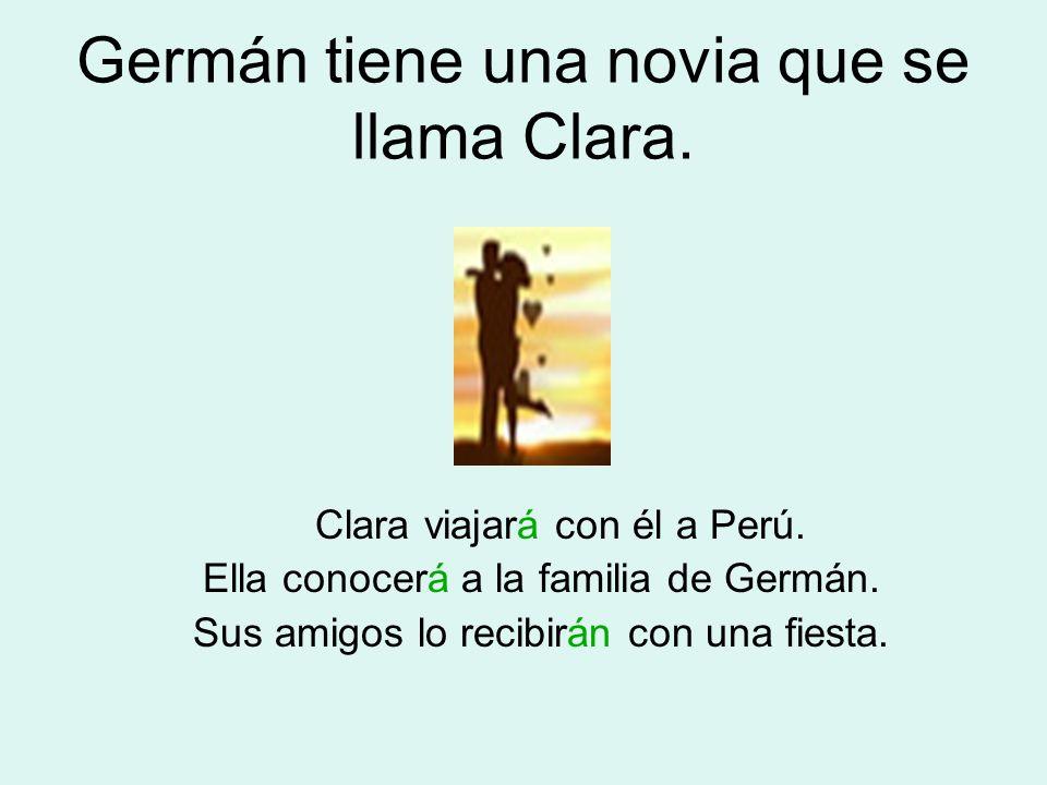 Germán tiene una novia que se llama Clara. Clara viajará con él a Perú. Ella conocerá a la familia de Germán. Sus amigos lo recibirán con una fiesta.