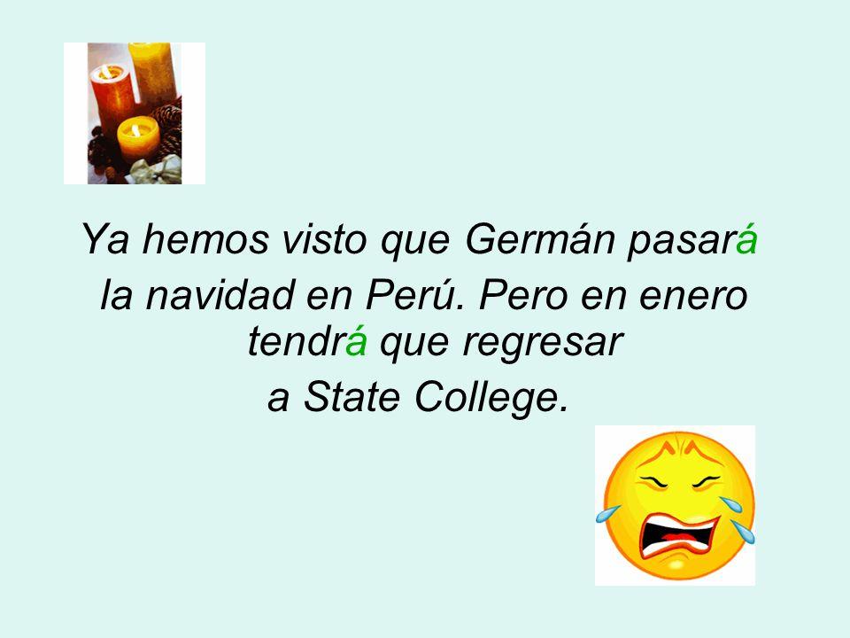 Ya hemos visto que Germán pasará la navidad en Perú. Pero en enero tendrá que regresar a State College.