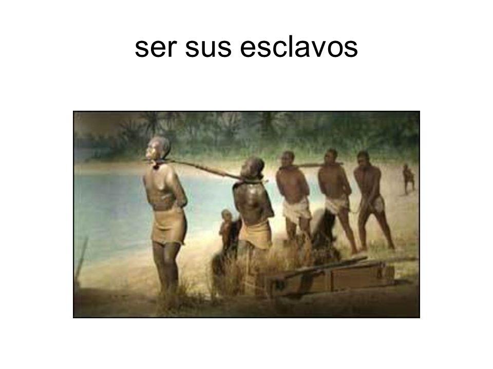 ser sus esclavos