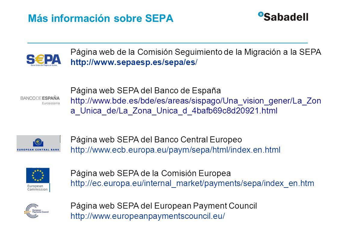 Más información sobre SEPA Página web de la Comisión Seguimiento de la Migración a la SEPA http://www.sepaesp.es/sepa/es/ Página web SEPA del Banco de