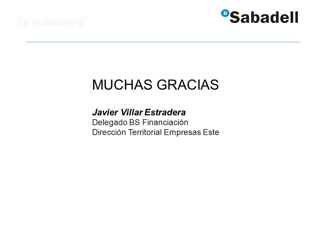 MUCHAS GRACIAS Javier Villar Estradera Delegado BS Financiación Dirección Territorial Empresas Este