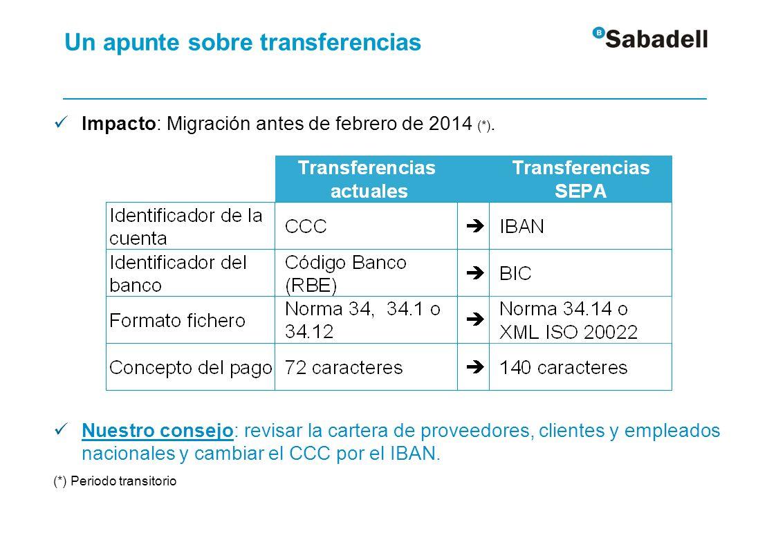 Impacto: Migración antes de febrero de 2014 (*). Nuestro consejo: revisar la cartera de proveedores, clientes y empleados nacionales y cambiar el CCC