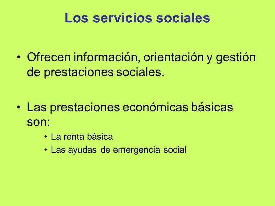 Los servicios sociales Ofrecen información, orientación y gestión de prestaciones sociales. Las prestaciones económicas básicas son: La renta básica L