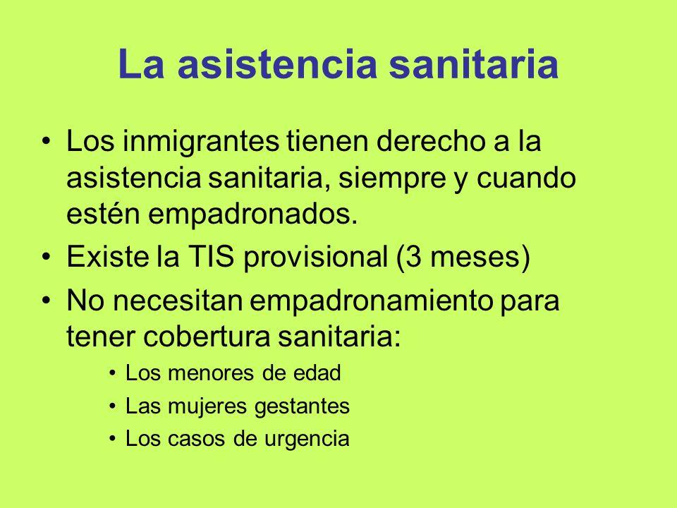 La asistencia sanitaria Los inmigrantes tienen derecho a la asistencia sanitaria, siempre y cuando estén empadronados. Existe la TIS provisional (3 me
