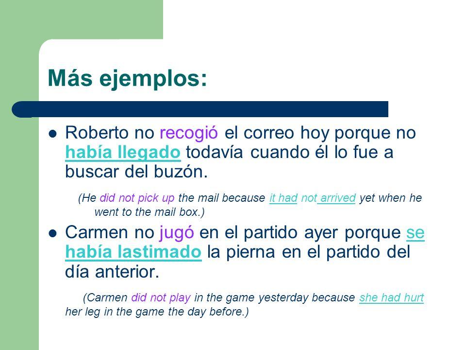 Más ejemplos: Roberto no recogió el correo hoy porque no había llegado todavía cuando él lo fue a buscar del buzón. (He did not pick up the mail becau