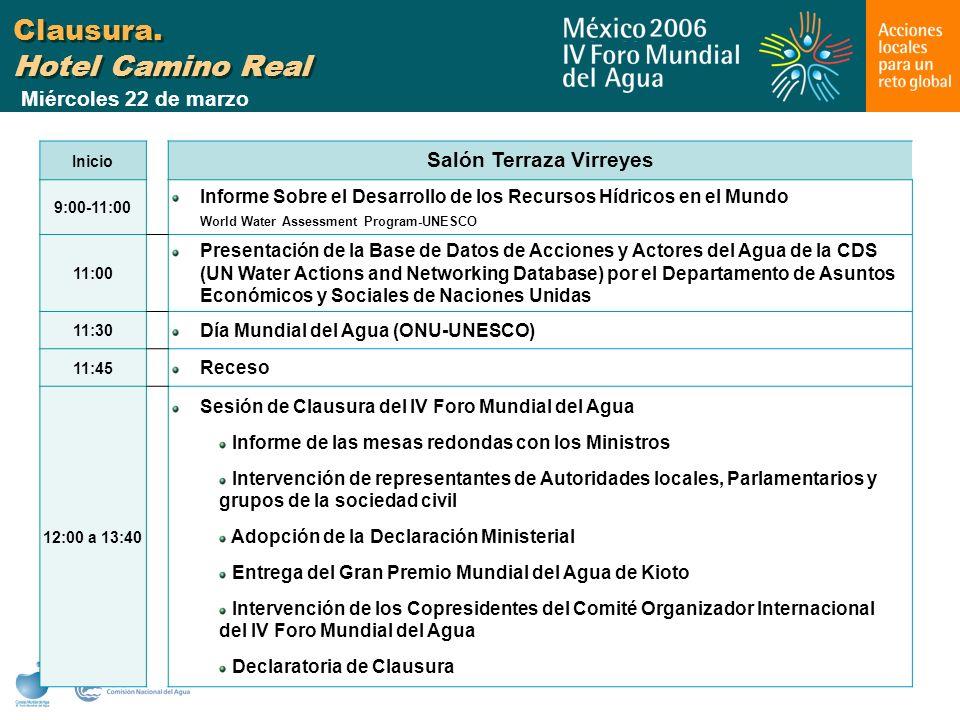 Clausura. Hotel Camino Real Inicio Salón Terraza Virreyes 9:00-11:00 Informe Sobre el Desarrollo de los Recursos Hídricos en el Mundo World Water Asse
