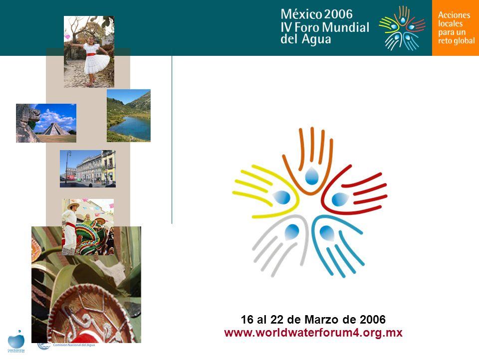16 al 22 de Marzo de 2006 www.worldwaterforum4.org.mx
