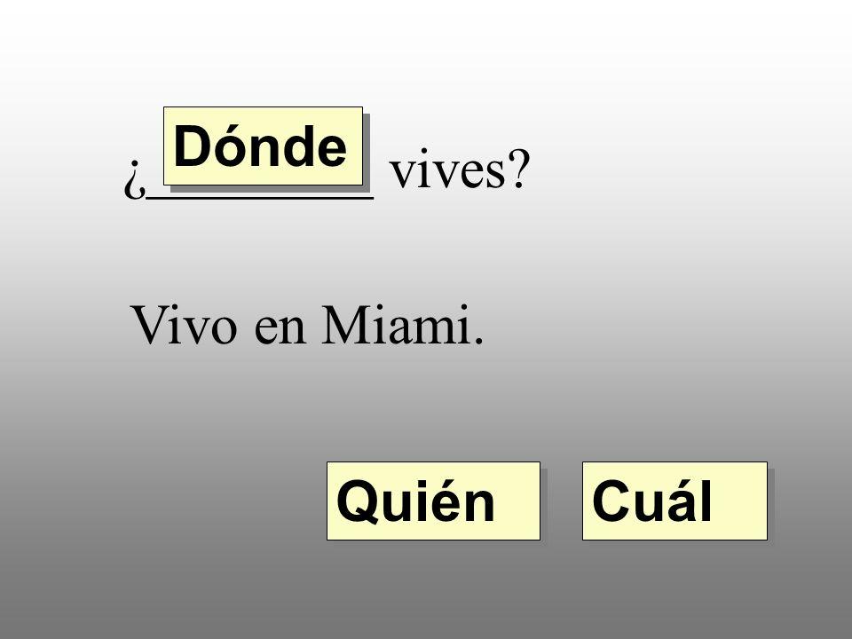 ¿________ vives Vivo en Miami. Quién Dónde Cuál