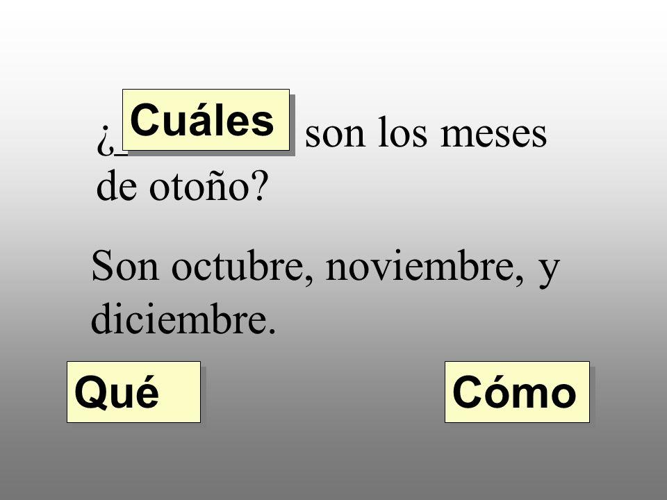¿________ son los meses de otoño Son octubre, noviembre, y diciembre. Cuáles Qué Cómo