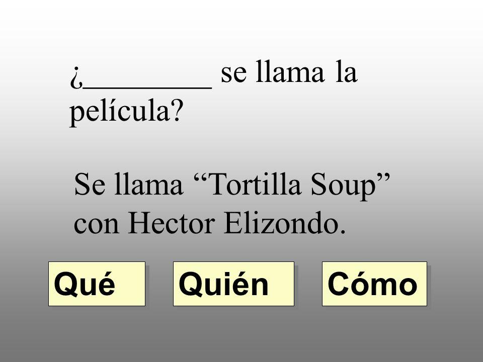 ¿________ se llama la película Se llama Tortilla Soup con Hector Elizondo. Quién Qué Cómo