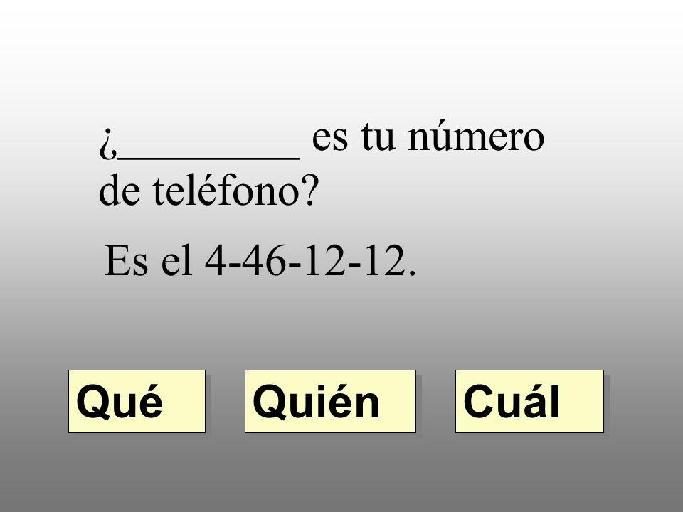 ¿________ es tu número de teléfono Es el 4-46-12-12. Quién Qué Cuál
