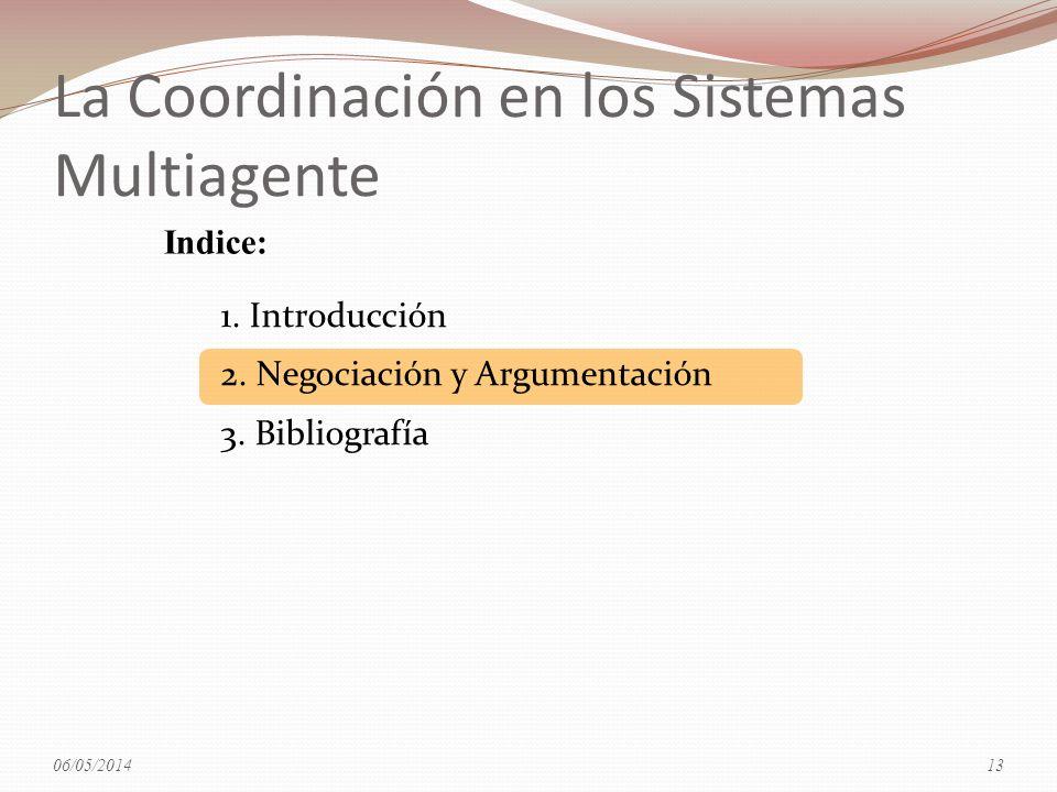 La Coordinación en los Sistemas Multiagente 1. Introducción 2. Negociación y Argumentación 3. Bibliografía Indice: 06/05/201413