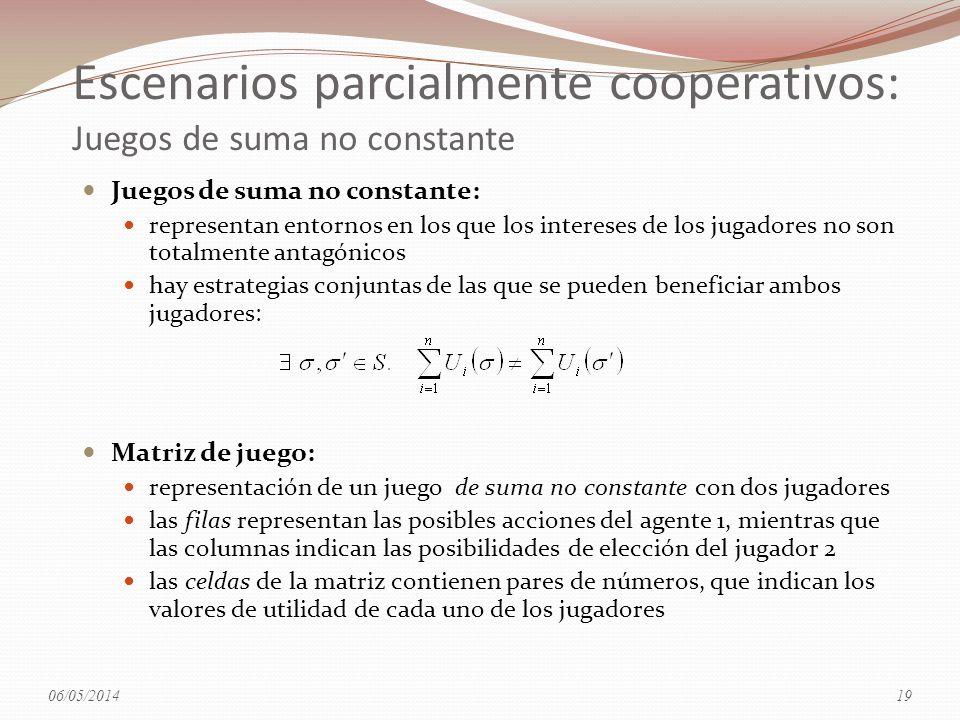 Escenarios parcialmente cooperativos: Juegos de suma no constante Juegos de suma no constante: representan entornos en los que los intereses de los ju