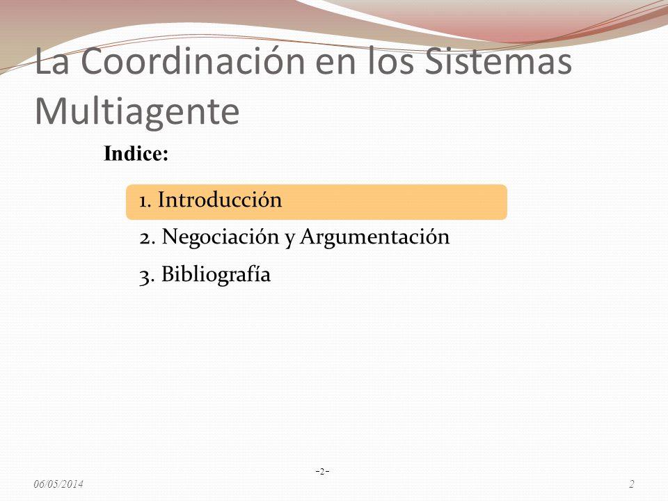 La Coordinación en los Sistemas Multiagente 1. Introducción 2. Negociación y Argumentación 3. Bibliografía 2 Indice: 06/05/20142