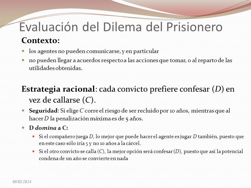 Evaluación del Dilema del Prisionero Contexto: los agentes no pueden comunicarse, y en particular no pueden llegar a acuerdos respecto a las acciones
