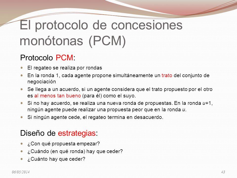El protocolo de concesiones monótonas (PCM) Protocolo PCM: El regateo se realiza por rondas En la ronda 1, cada agente propone simultáneamente un trato del conjunto de negociación Se llega a un acuerdo, si un agente considera que el trato propuesto por el otro es al menos tan bueno (para él) como el suyo.