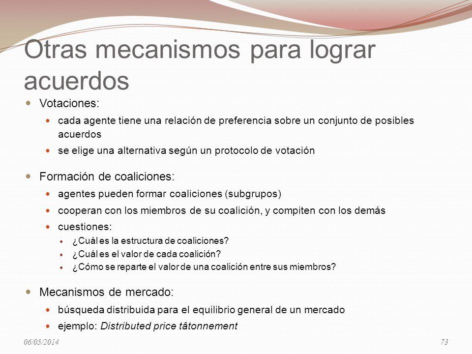 Otras mecanismos para lograr acuerdos Votaciones: cada agente tiene una relación de preferencia sobre un conjunto de posibles acuerdos se elige una al