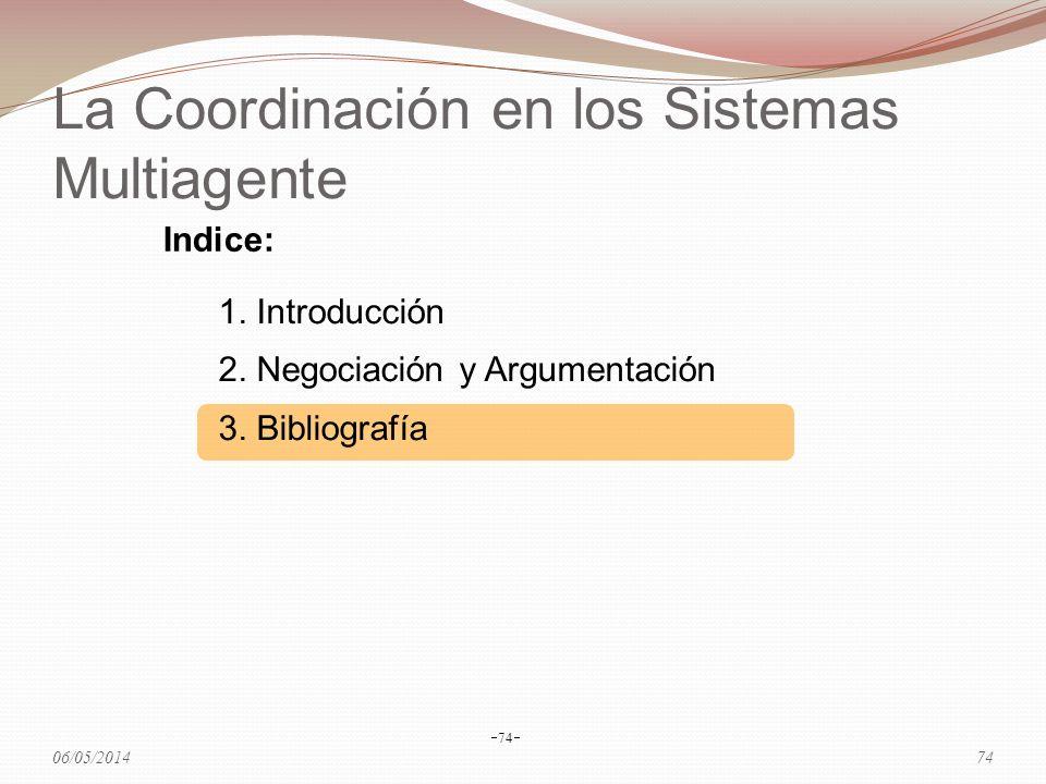La Coordinación en los Sistemas Multiagente 1. Introducción 2. Negociación y Argumentación 3. Bibliografía 74 Indice: 06/05/201474