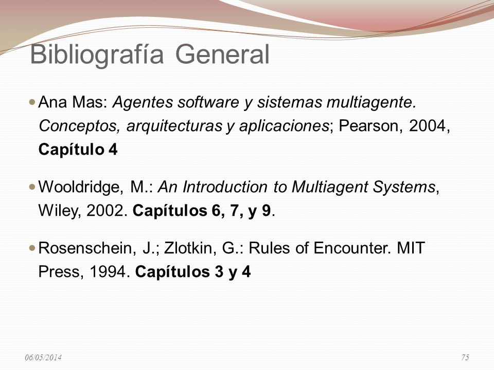Bibliografía General Ana Mas: Agentes software y sistemas multiagente. Conceptos, arquitecturas y aplicaciones; Pearson, 2004, Capítulo 4 Wooldridge,