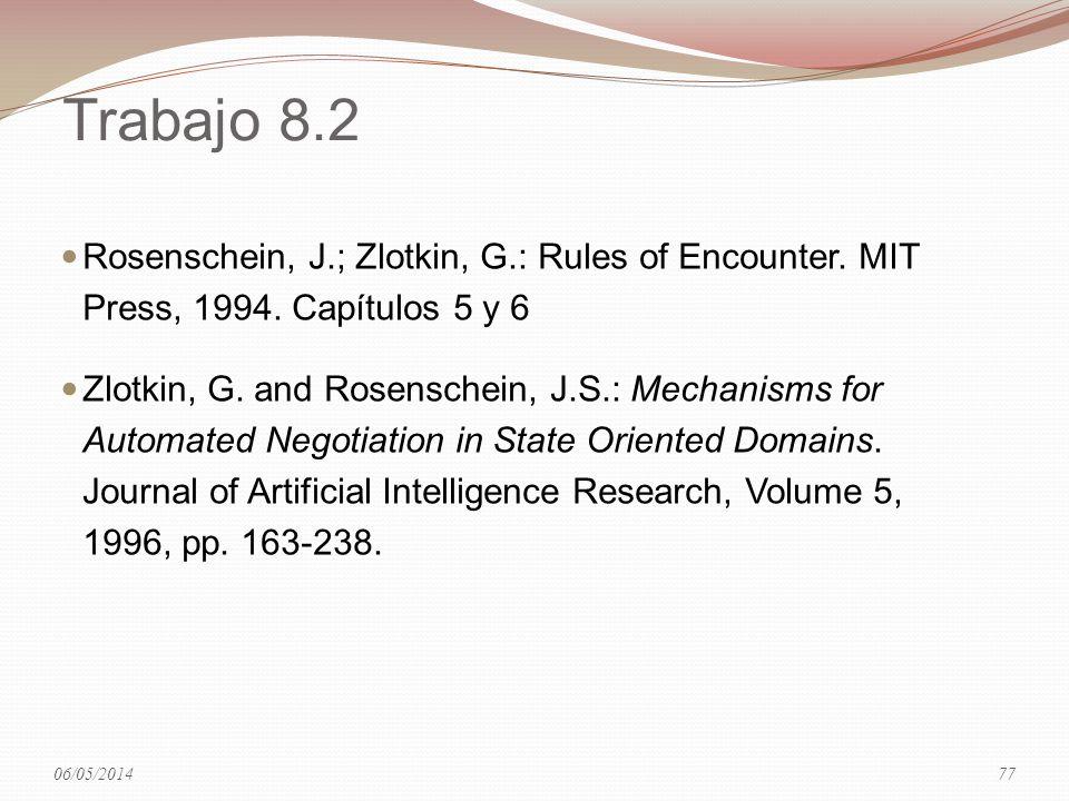 Trabajo 8.2 Rosenschein, J.; Zlotkin, G.: Rules of Encounter. MIT Press, 1994. Capítulos 5 y 6 Zlotkin, G. and Rosenschein, J.S.: Mechanisms for Autom