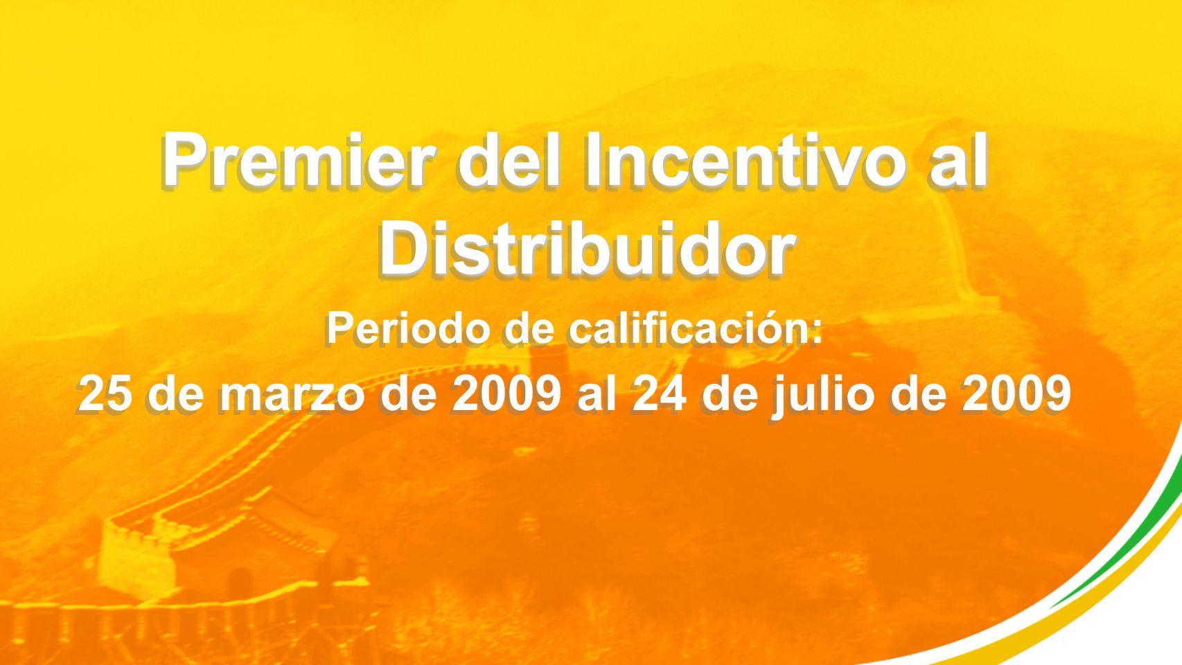 Premier del Incentivo al Distribuidor Periodo de calificación: 25 de marzo de 2009 al 24 de julio de 2009 Premier del Incentivo al Distribuidor Periodo de calificación: 25 de marzo de 2009 al 24 de julio de 2009