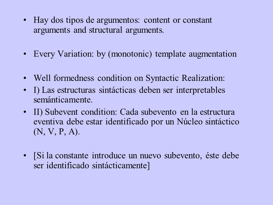 Hay dos tipos de argumentos: content or constant arguments and structural arguments. Every Variation: by (monotonic) template augmentation Well formed