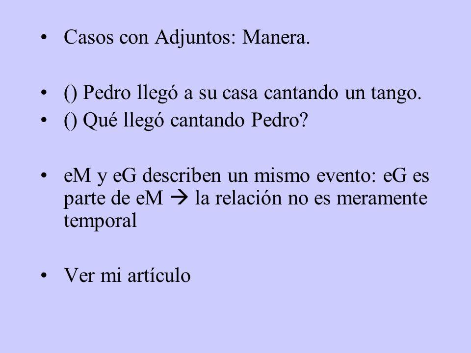 Casos con Adjuntos: Manera. () Pedro llegó a su casa cantando un tango. () Qué llegó cantando Pedro? eM y eG describen un mismo evento: eG es parte de