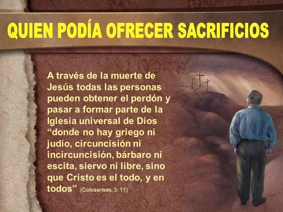 A través de la muerte de Jesús todas las personas pueden obtener el perdón y pasar a formar parte de la Iglesia universal de Dios donde no hay griego