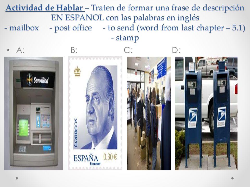 Actividad de Hablar – Traten de formar una frase de descripción EN ESPANOL con las palabras en inglés Antes de comprar un sello, yo visito el cajero automático.