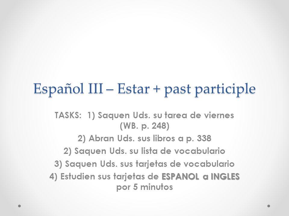 Español III – Estar + past participle TASKS: 1) Saquen Uds.
