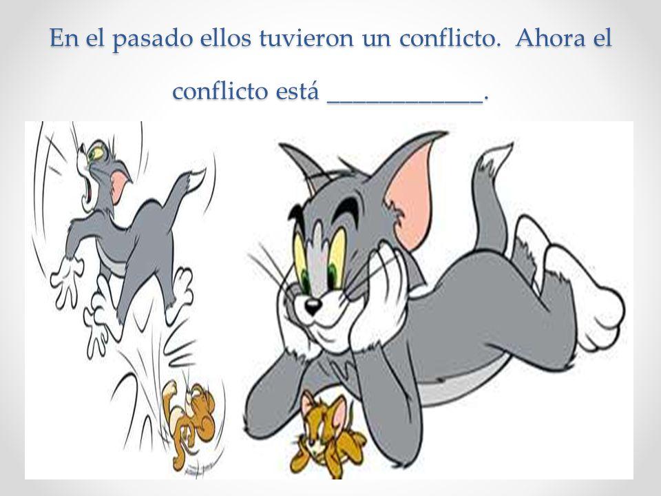 En el pasado ellos tuvieron un conflicto. Ahora el conflicto está ____________.