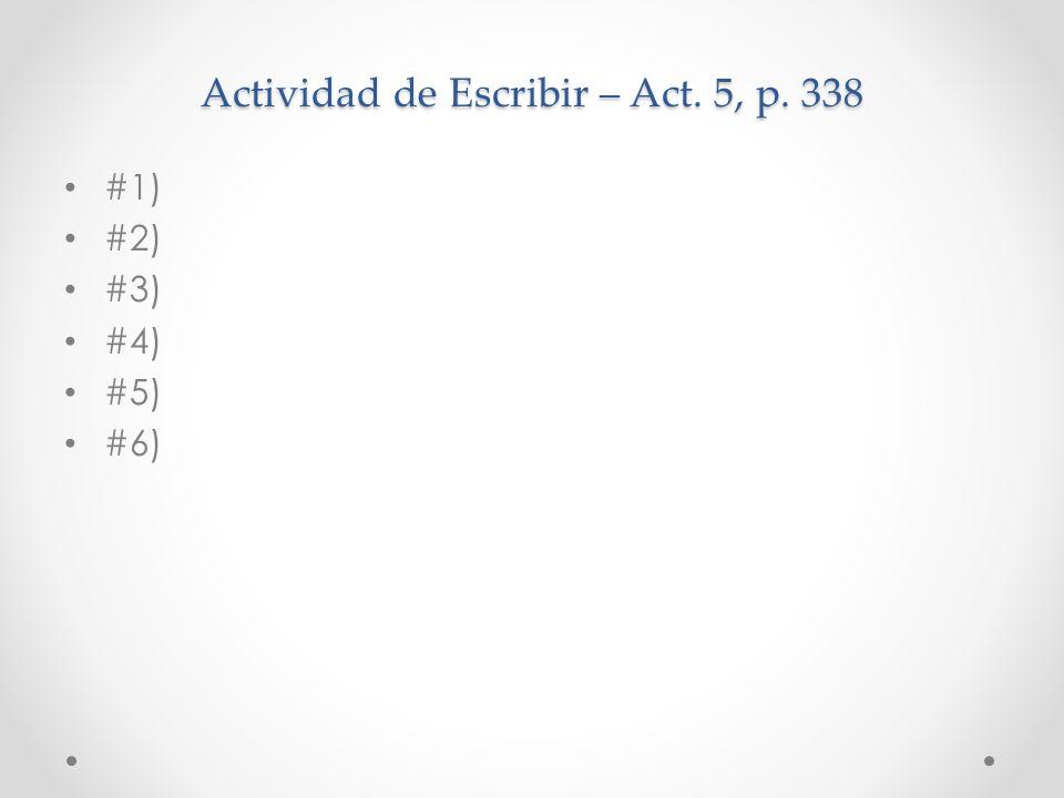 Actividad de Escribir – Act. 5, p. 338 #1) #2) #3) #4) #5) #6)