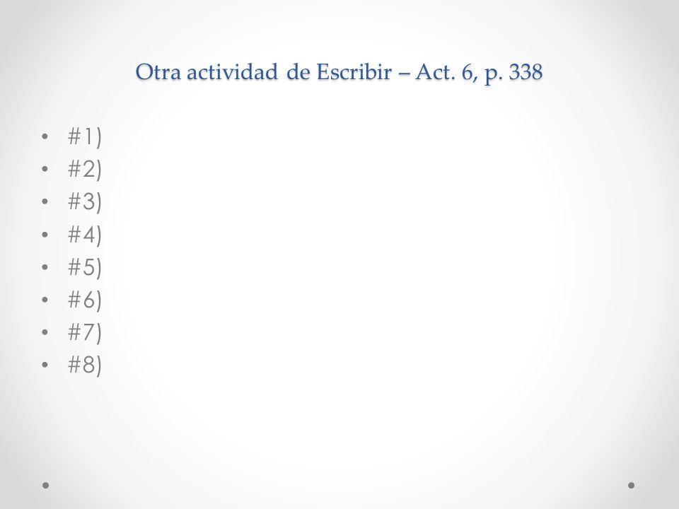 Otra actividad de Escribir – Act. 6, p. 338 #1) #2) #3) #4) #5) #6) #7) #8)