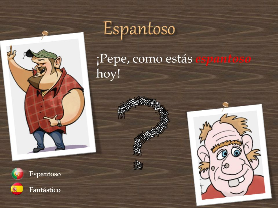 ¡Pepe, como estás espantoso hoy! Fantástico Espantoso
