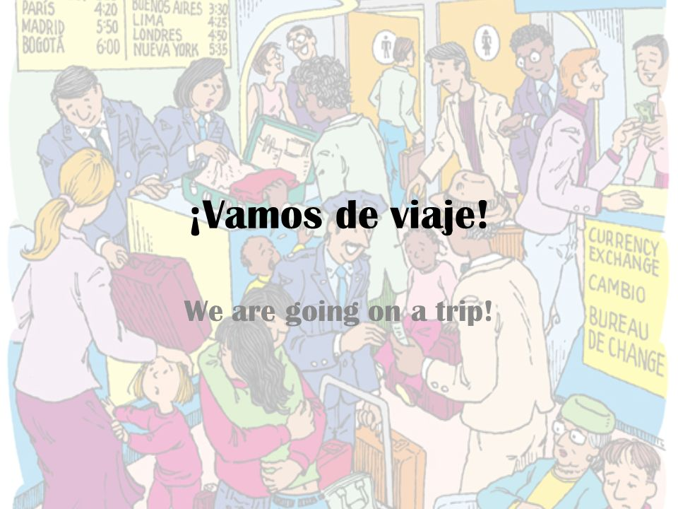 ¡Vamos de viaje! We are going on a trip!