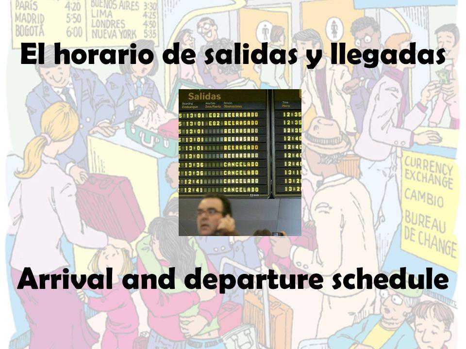 El horario de salidas y llegadas Arrival and departure schedule